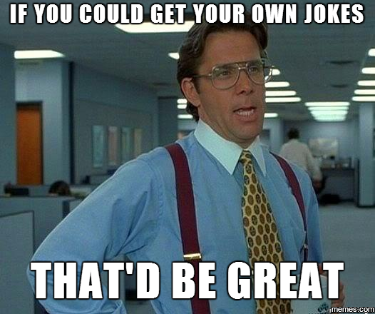 If you could get your own jokes memes if you could get your own jokes sciox Images