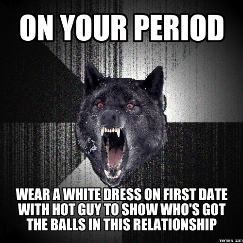 On your period