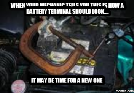 1058698 when your mechanic tells you this is how a battery terminal should,Mechanic Meme