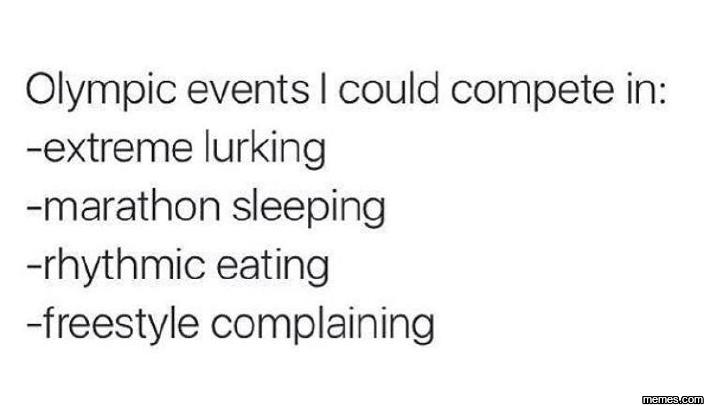 Olympic events I could compete in…