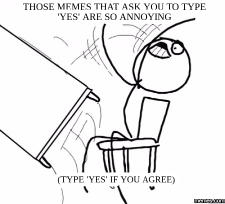 Image result for Type 'Yes' if you agree memes