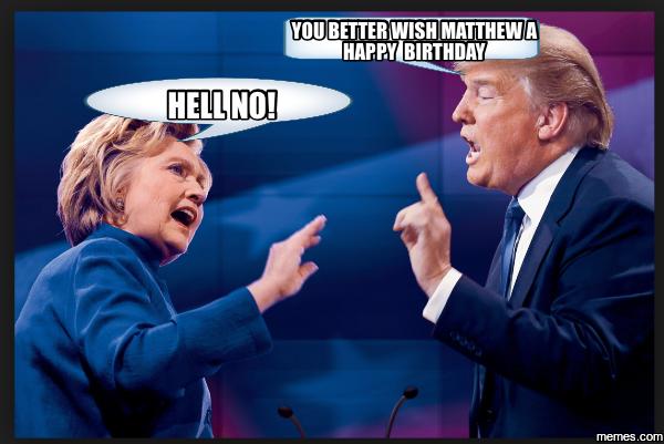 1315502 you better wish matthew a happy birthday hell no! memes com,Happy Birthday Matt Meme