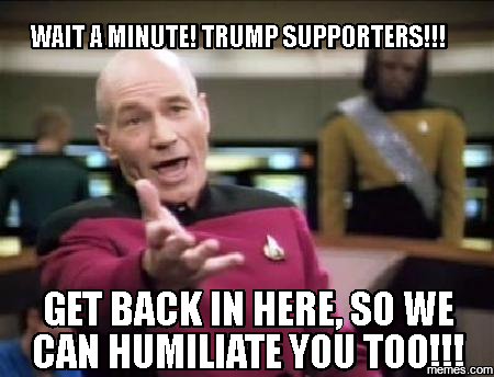 1560150 wait a minute! trump supporters!!! get back in here, so we can,Get Here Meme