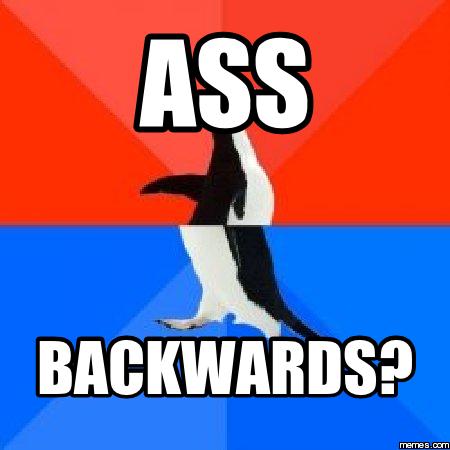 Image result for ass backwards meme