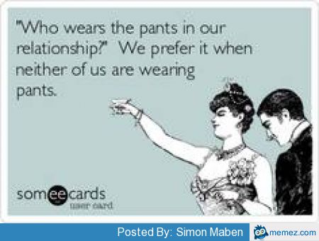 am i wearing the pants in relationship meme