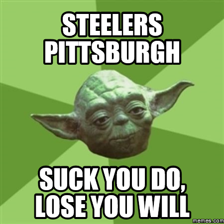 360545 steelers pittsburgh suck you do, lose you will memes com,Steelers Lose Meme