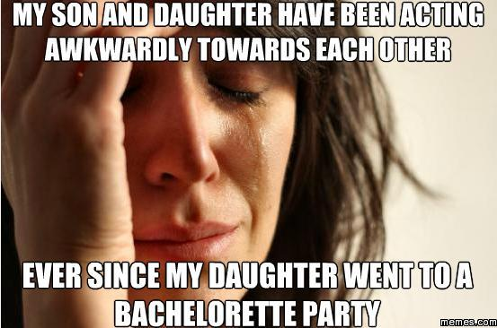 Ever Since My Daughter Went To A Bachelorette Party