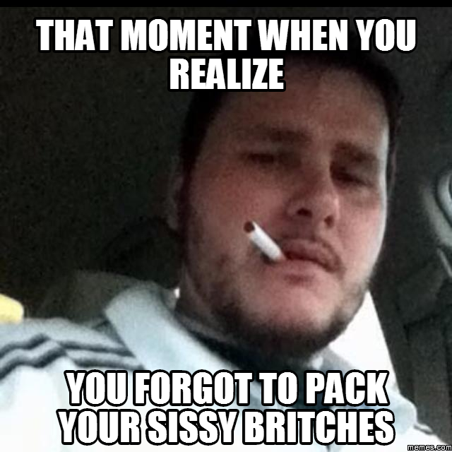 425956 that moment when you realize you forgot to pack your sissy,Forgot Meme