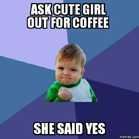 Ask cute girl out for coffee memes ask cute girl out for coffee ccuart Image collections