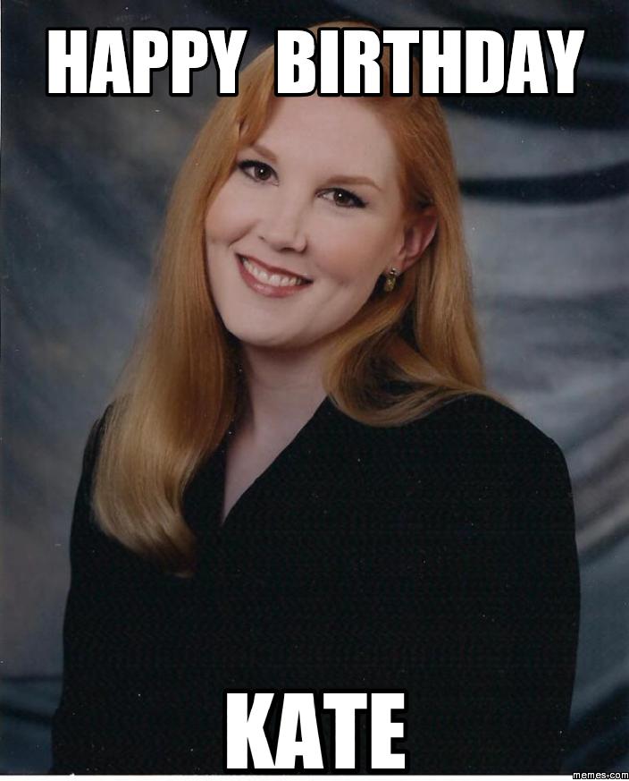477435 home memes com,Happy Birthday Kate Meme