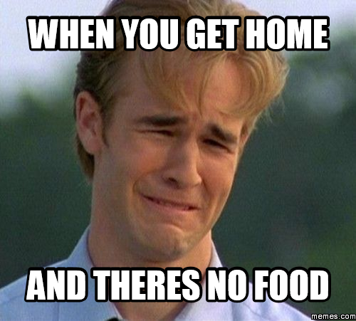 490824 when you get home and theres no food memes com,Get Home Meme