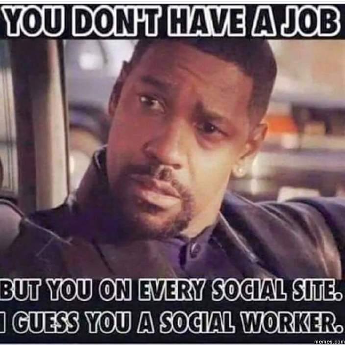 491397 i guess you a social worker memes com,Social Work Meme