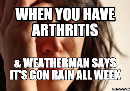 564225 first world problems hilarious pictures with captions,Arthritis Memes