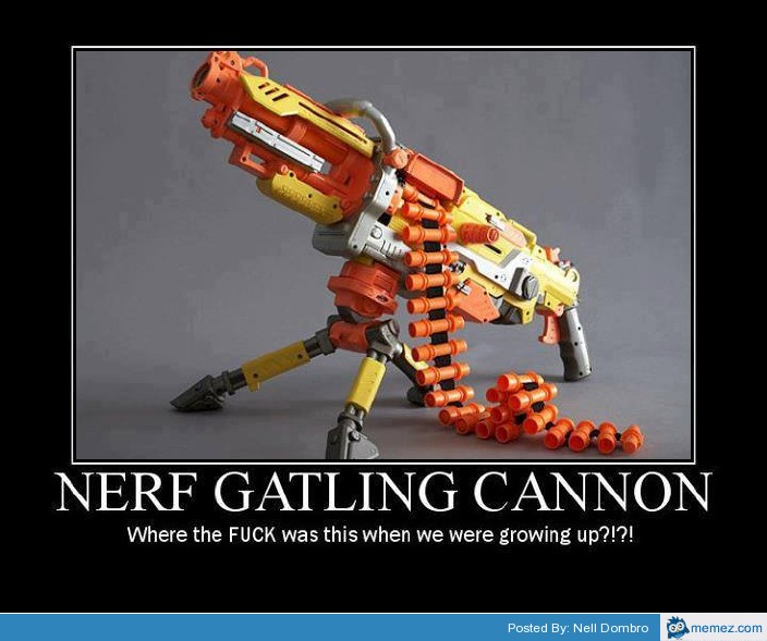 Who doesnt love nerf