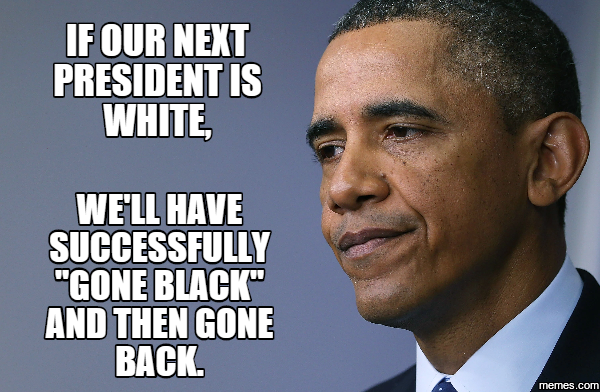 If our next president is white we ll have successfully quot gone black
