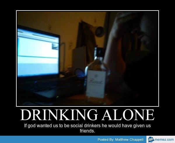 Funny Memes About Drinking Alone : Home memes