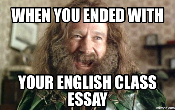 When You Ended With Your English Class Essay  Memescom When You Ended With Your English Class Essay