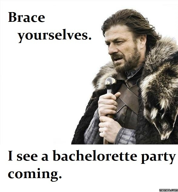 I See A Bachelorette Party Coming