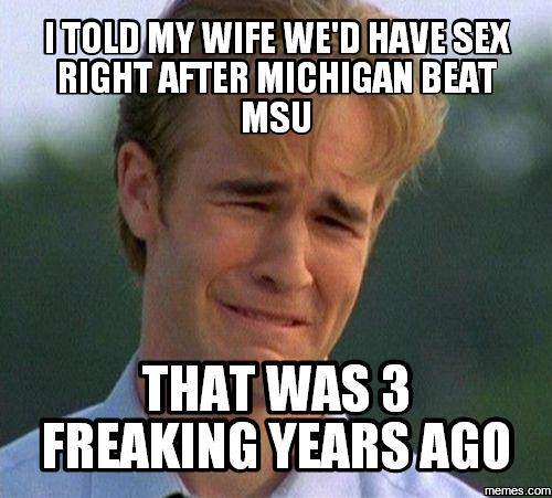729651 i told my wife we'd have sex right after michigan beat msu that,Michigan Meme