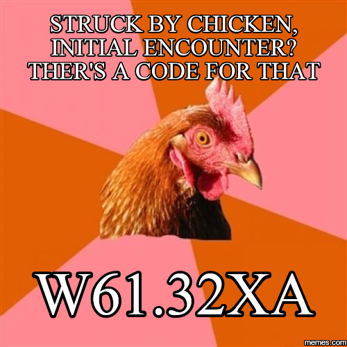 Struck by chicken, initial encounter? Ther's a code for that W61 ...