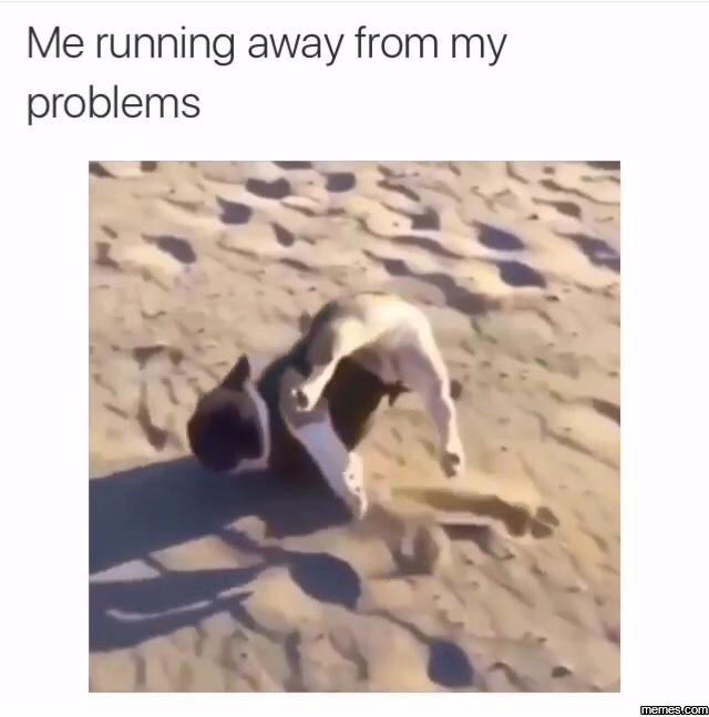 Running Away Funny Meme : Me running away from my problems funny clone