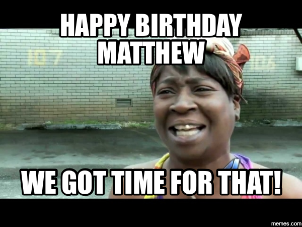 840945 sweet brown hilarious pictures with captions,Happy Birthday Matt Meme