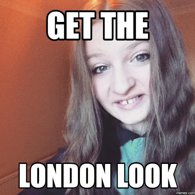 861097 home memes com,Get The London Look Meme