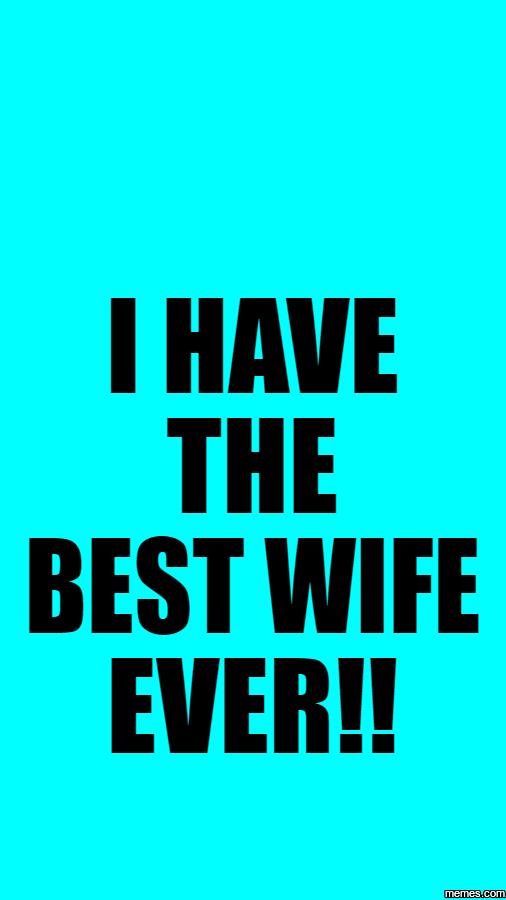 931172 home memes com,Best Wife Ever Meme