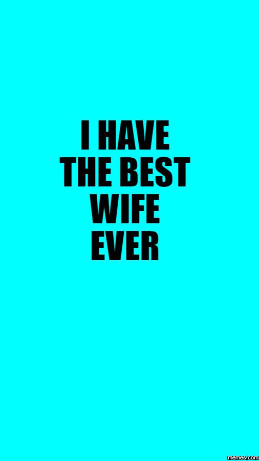 931175 home memes com,Best Wife Ever Meme