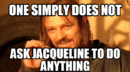one simply does not ask jacqueline to do anything