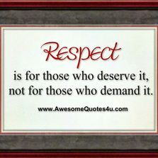 Respect is for those who...