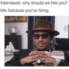 Why should we hire you...