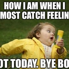 How I am when I almost catch feelings...