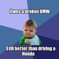 Owns a broken bmw...