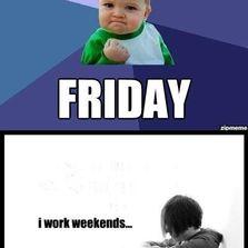 I work weekends...