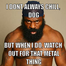 I don't always chill dog...