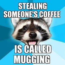 Stealing someone's coffee...
