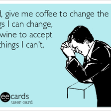 Give me coffee to change the things I can...