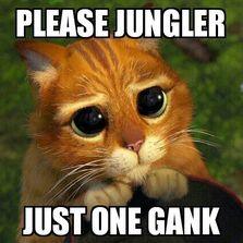 Please jungler just one gank