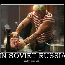 In Soviet Russia Waldo finds you...