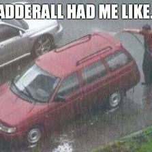 Adderall had me like...