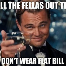 Don't wear flat bill hats...