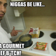 I'm a gourmet chef...