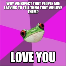 Why we expect that people are leaving to tell them that we love them? Love you