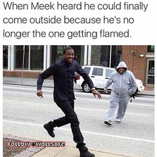 When Meek heard he could finally come outside...