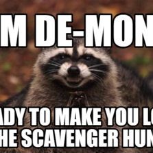1096030 evil plotting raccoon hilarious pictures with captions,Scavenger Hunt Meme