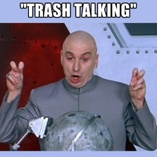 Trash talking...