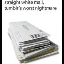 Straight white mail...