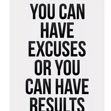 You can have excuses or you...