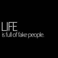 Life is full of fake people...
